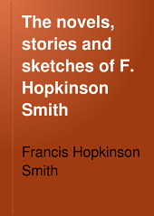 The Novels, Stories and Sketches of F. Hopkinson Smith: Volume 9