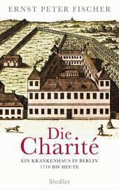 Die Charité: Ein Krankenhaus in Berlin - 1710 bis heute
