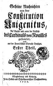 Geheime Nachrichten von der Constitution Unigenitus: Auf Befehl und unter der Aufsicht des Cardinals von Noailles gesamlet, und aus der Französischen Sprache übersetzet. Erster Theil, Band 1