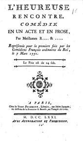 L'heureuse rencontre: comédie en un acte et en prose, par mesdames R...(Rozet) et.....(Falconnet), représentée pour la première fois par les Comédiens françois ordinaires du Roi, le 7 mars 1771