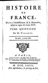Histoire de France Depuis L'Etablissement De La Monarchie Jusqu'au Regne De Louis XIV: Volume15