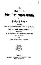 Die revidirte Strafprocessordnung für das Königreich Sachsen sammt den damit in Verbindung stehenden älteren und gleichzeitigen Gesetzen und Verordnungen....