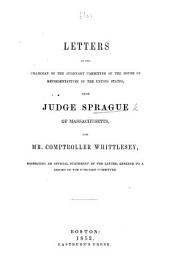 Letters to the Chairman of the Judiciary Committee of the House of Representatives of the United States [J. X. MacLanahan] from Judge Sprague ... and Mr. Comptroller Whittlesey, respecting an official Statement by the latter, annexed to a report of the Judiciary Committee