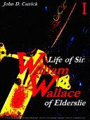 Life of Sir William Wallace of Elderslie Volume 1 (of 2)