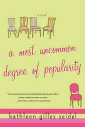 A Most Uncommon Degree of Popularity: A Novel