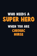 Who Need A SUPER HERO, When You Are Cardiac Nurse