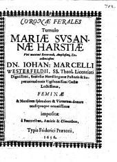 Coronae Ferales Tumulo Mariae Svsannae [Susannae] Harstiae Viri ... Dn. Iohan. Marcelli Westerfeldii ... Feminae & Natalium splendore & Virtutum decore undiquaque ornatissimae impositae