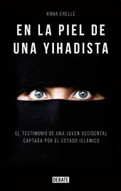 En la piel de una yihadista: Una joven occidental en el corazón del Estado Islámico