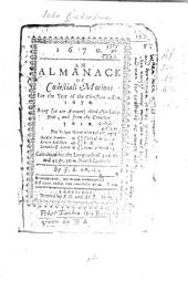 An Almanack of Coelestiall Motions for the Year of the Christian Aera 1670: Being (in Our Account) Third After Leap-year and from the Creation 5619; the Vulgar Notes where of are ... Calculated for the Longitude of 315 Gr. and 42 Gr. 30m. North Latitude