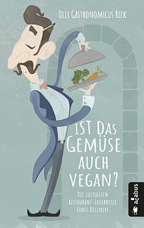 Ist das Gem  se auch vegan  Die lustigsten Restaurant Erlebnisse eines Kellners PDF