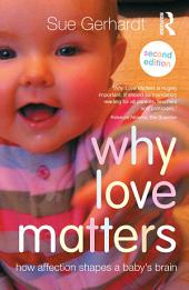 Why Love Matters: How affection shapes a baby's brain, Edition 2