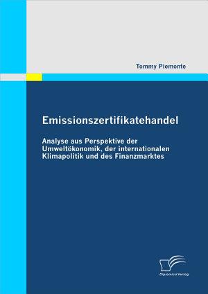 Emissionszertifikatehandel  Analyse aus Perspektive der Umwelt   konomik  der internationalen Klimapolitik und des Finanzmarktes PDF