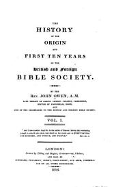 The History of the Origin and First Ten Years of the British and Foreign Bible Society: By the Rev. John Owen ...
