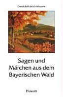 Sagen und M  rchen aus dem Bayerischen Wald PDF