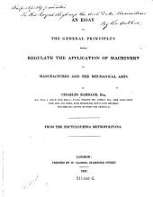 An Essay on the General Principles which Regulate the Application of Machinery to Manufactures and the Mechical Arts