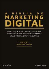 A Bíblia do Marketing Digital: Tudo o que você queria saber sobre marketing e publicidade na internet e não tinha a quem perguntar, Edição 2