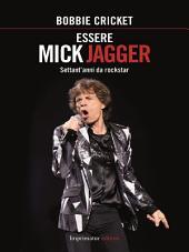 Essere Mick Jagger: Settant'anni da rockstar