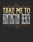 Take Me to Huntington Beach