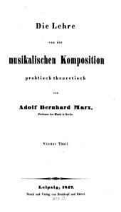 Die Lehre von der musikalischen Komposition: praktisch-theoretisch, zum Selbstunterricht, oder als Leitfaden bei Privatunterweisung und öffentlichen Vorträgen, Band 4