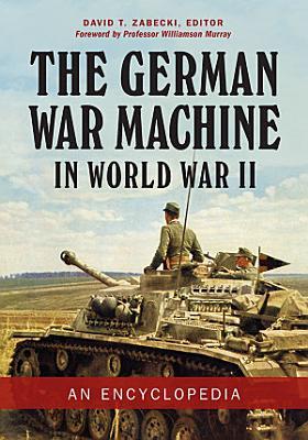The German War Machine in World War II  An Encyclopedia