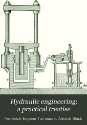 Hydraulic engineering; a practical treatise: on the principles of water pressure and flow and their application to the development of water power, including the calculation, design, and construction of water wheels, turbines, and other details of hydraulic power plants. Part I - Hydraulics