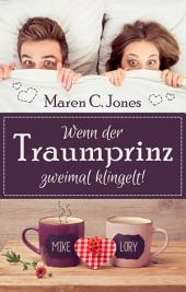 Wenn der Traumprinz zweimal klingelt!: Humorvoller Liebesroman