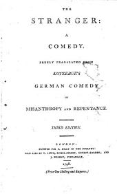 The Stranger: A Comedy. Freely Translated from Kotzebue's German Comedy of Misanthropy and Repentance