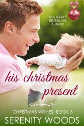 His Christmas Present: A Sexy Secret Baby Romance