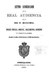 Autos acordados de la Real Audiencia de la isla de Puerto-Rico y reales cédulas, órdenes, reglamentos, decretos y circulares desde el año 1858 hasta 1862 inclusive