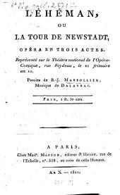 Léhéman, ou La Tour de Newstadt: Opera en trois actes