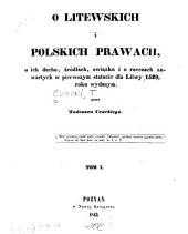 O litewskich i polskich prawach, o ich duchu, źródłach, zwia̧zku i o rzeczach zawartych w pierwszym statucie dla Litwy, 1529 roku wydanym: Tom 1