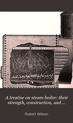 A Treatise on Steam-boilers: Their Strength, Construction, and Economical Working