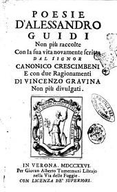 Poesie d'Alessandro Guidi non piu raccolte con la sua vita novamente scritta dal signor canonico Crescimbeni e con due ragionamenti di Vincenzo Gravina non piu divulgati