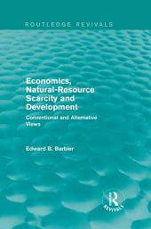Economics, Natural-Resource Scarcity and Development (Routledge Revivals): Conventional and Alternative Views