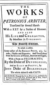 The Works of Petronius Arbiter: Tr. by Several Hands. With a Key, by a Person of Honour, and Also His Life and Character