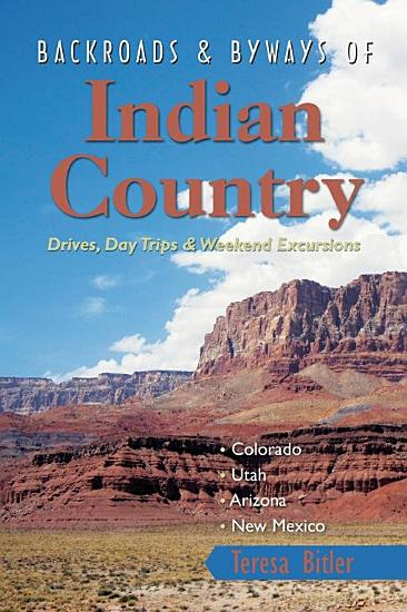 Backroads   Byways of Indian Country  Drives  Day Trips and Weekend Excursions  Colorado  Utah  Arizona  New Mexico PDF