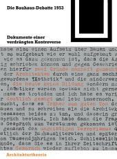Die Bauhaus-Debatte 1953: Dokumente einer verdrängten Kontroverse