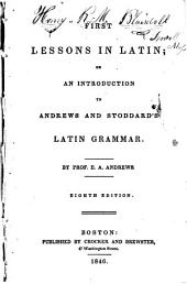 First Lessons in Latin, Or, An Introduction to Andrews and Stoddard's Latin Grammar