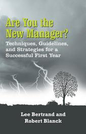 Are You the New Manager?: Techniques, Guidelines, and Strategies for a Successful First Year