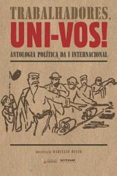 Trabalhadores, uni-vos!: Antologia política da I Internacional