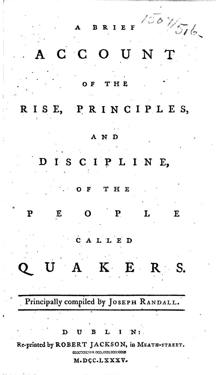 A Brief Account of the Rise, Principles, and Discipline, of the People called Quakers. Principally compiled by J. Randall
