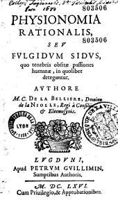Physionomia rationalis, seu Fulgidum sidus, quo tenebris obsitae passiones humanae, in quolibet deteguntur, authore M. C. De la Bellière, Domino de La Niolle,...