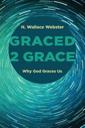 Graced 2 Grace: Why God Graces Us