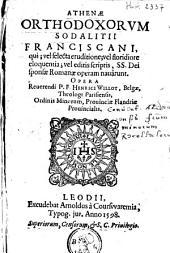 Athenae orthodoxorum sodalitii Franciscani, qui; vel selecta eruditione; vel floridiore eloquentia; vel editis scriptis, SS. dei sponsae Romanae operam navârunt