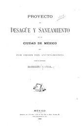 Proyecto de desagüe y saneamiento de la ciudad de México que por orden del Ayuntamiento formó el ingeniero Roberto Gayol