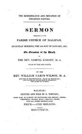 The Remembrance and Imitation of Departed Pastors. A Sermon Preached ... on ... the 14th Day of January, 1827, on Occasion of the Death of the Rev. Samuel Knight, Etc
