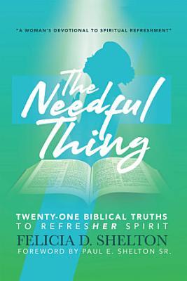 The Needful Thing Twenty One Biblical Truths to RefresHer Spirit