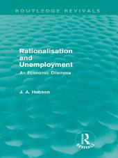 Rationalisation and Unemployment (Routledge Revivals): An Economic Dilemma
