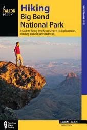 Hiking Big Bend National Park: A Guide to the Big Bend Area's Greatest Hiking Adventures, including Big Bend Ranch State Park, Edition 3