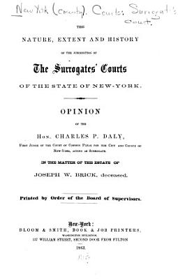 The Nature  Extent and History of the Jurisdiction of the Surrogates  Courts of the State of New York PDF